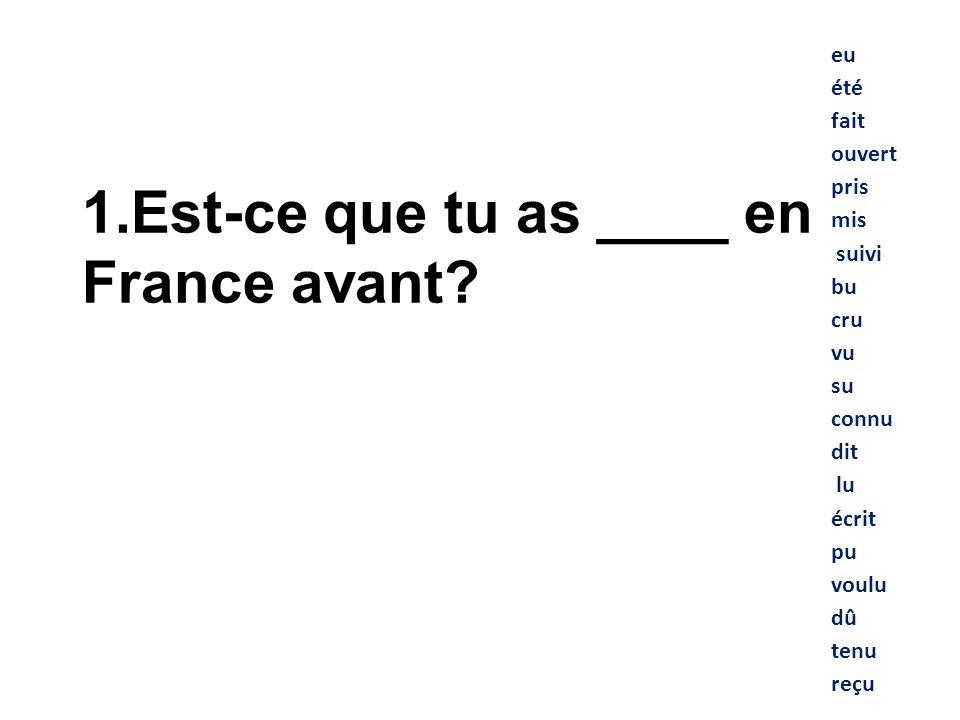 Est-ce que tu as ____ en France avant eu été fait ouvert pris mis