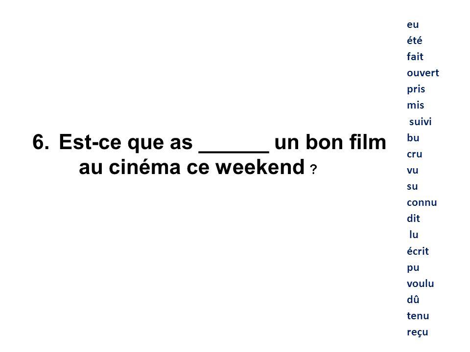 Est-ce que as ______ un bon film au cinéma ce weekend