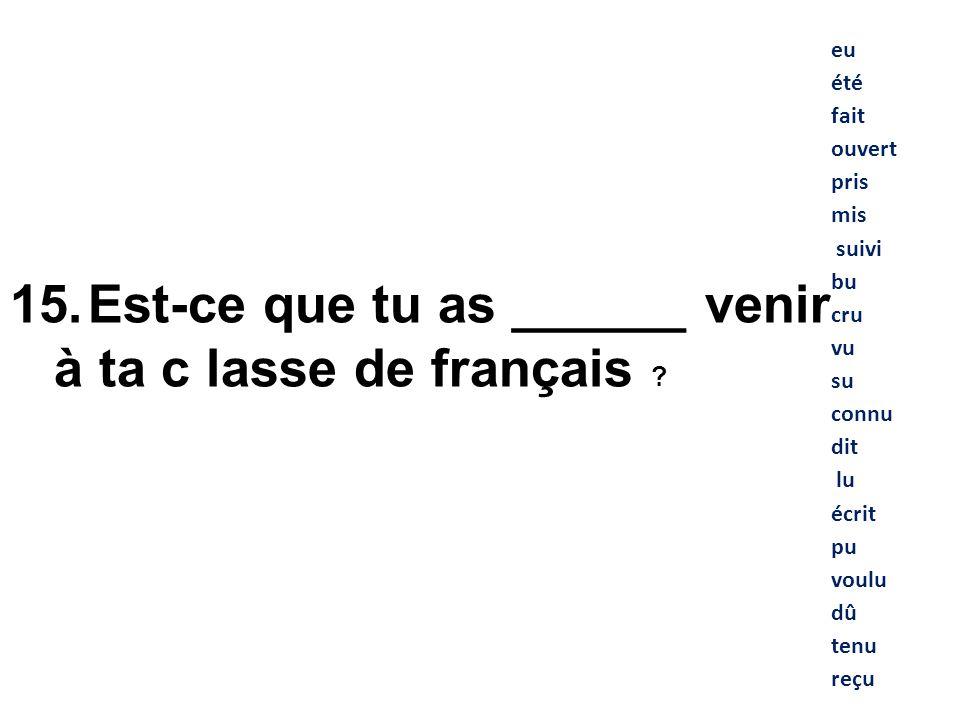 Est-ce que tu as ______ venir à ta c lasse de français