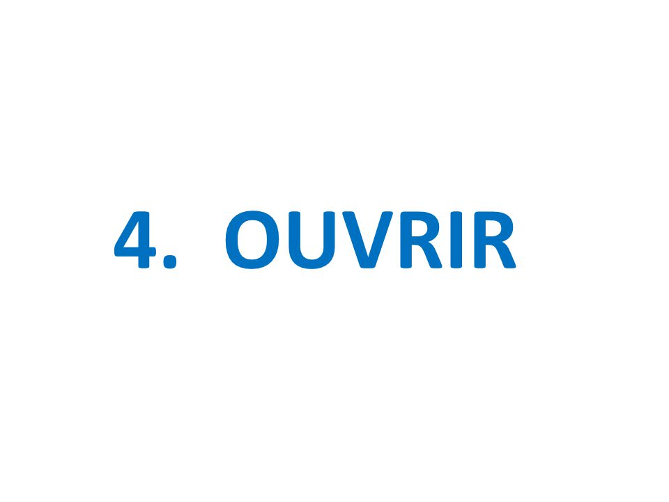 4. OUVRIR