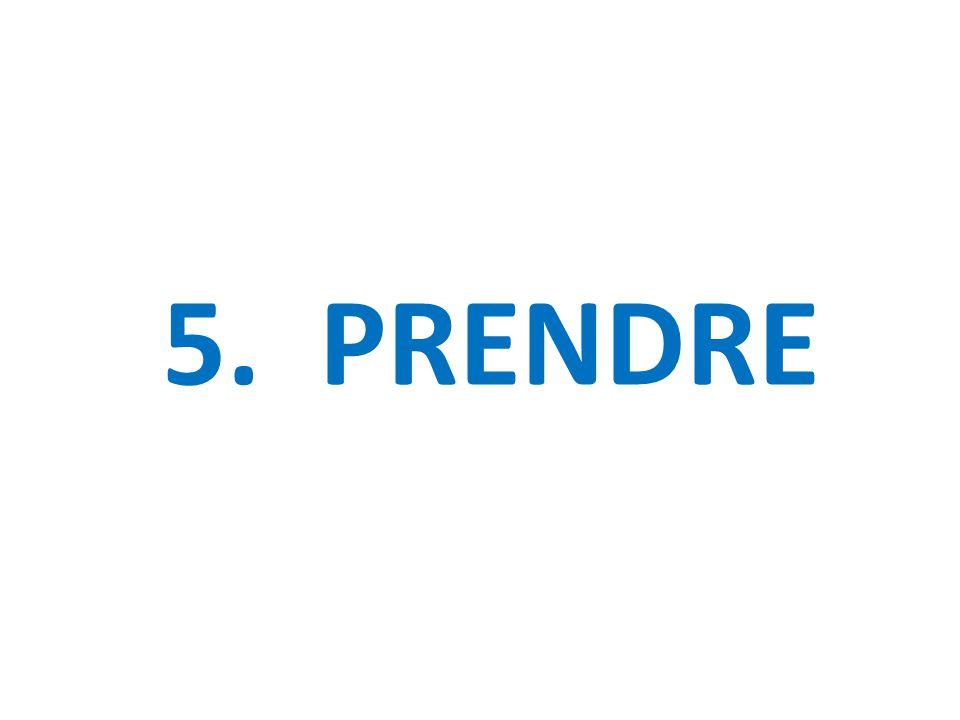 5. PRENDRE
