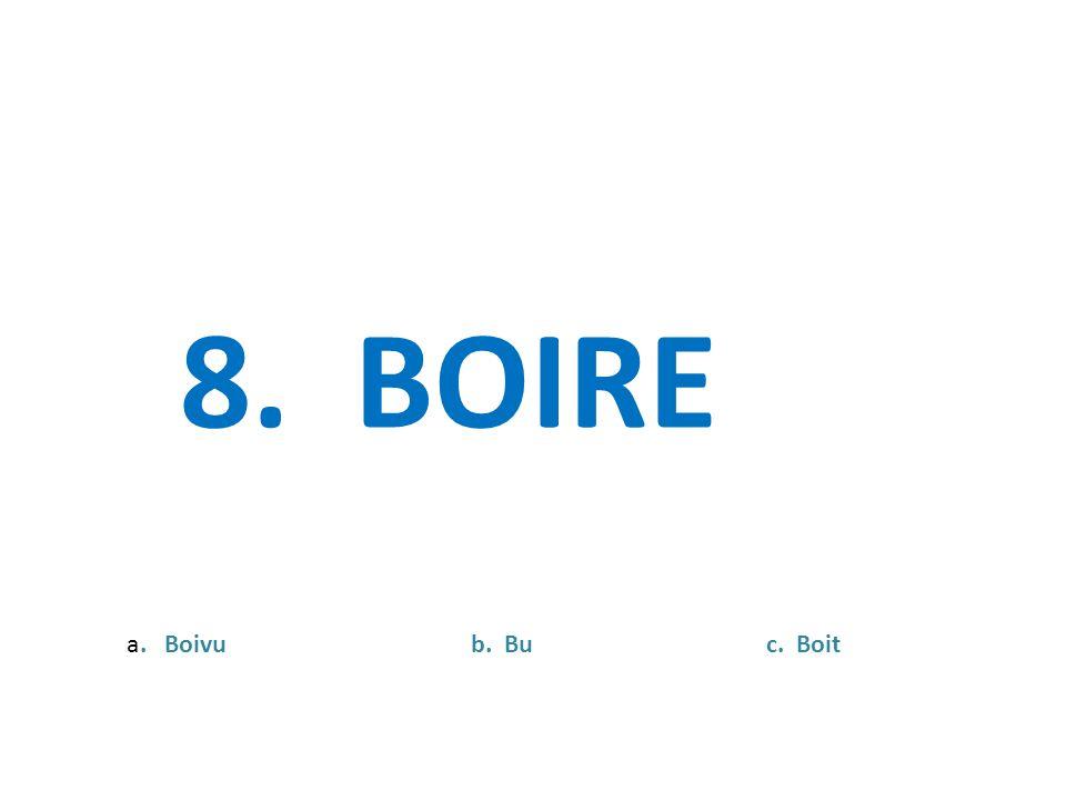 8. BOIRE a. Boivu b. Bu c. Boit