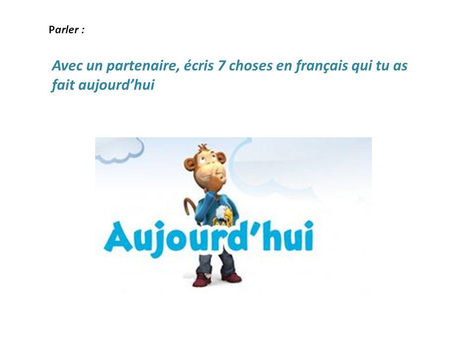 Avec un partenaire, écris 7 choses en français qui tu as