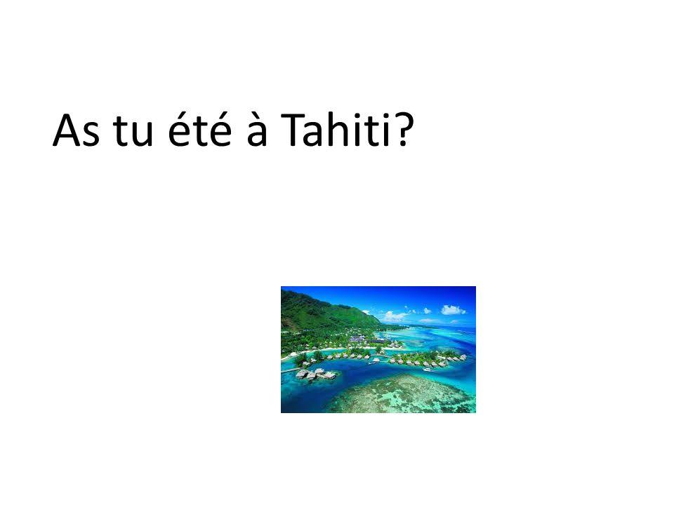 As tu été à Tahiti
