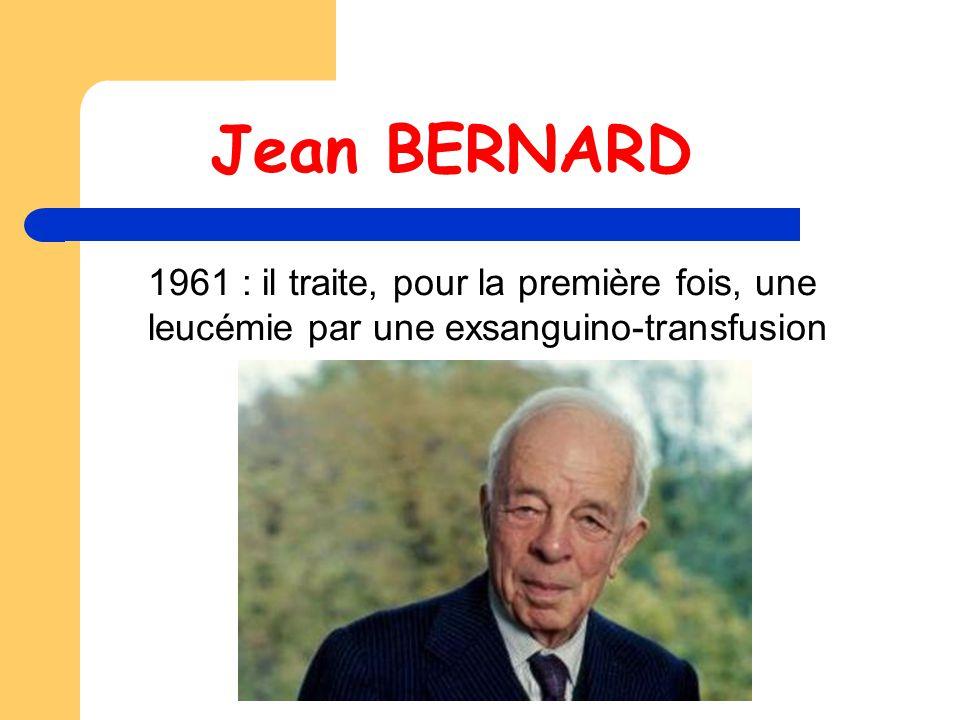 Jean BERNARD 1961 : il traite, pour la première fois, une leucémie par une exsanguino-transfusion