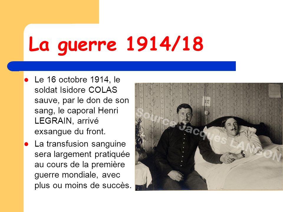 La guerre 1914/18 Le 16 octobre 1914, le soldat Isidore COLAS sauve, par le don de son sang, le caporal Henri LEGRAIN, arrivé exsangue du front.