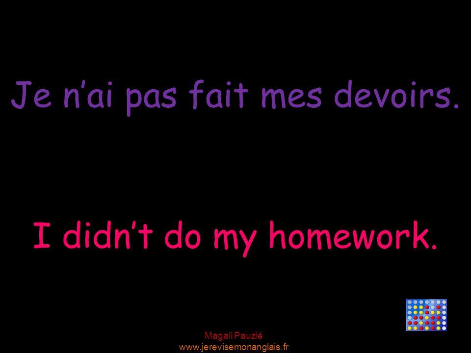 Je n'ai pas fait mes devoirs.