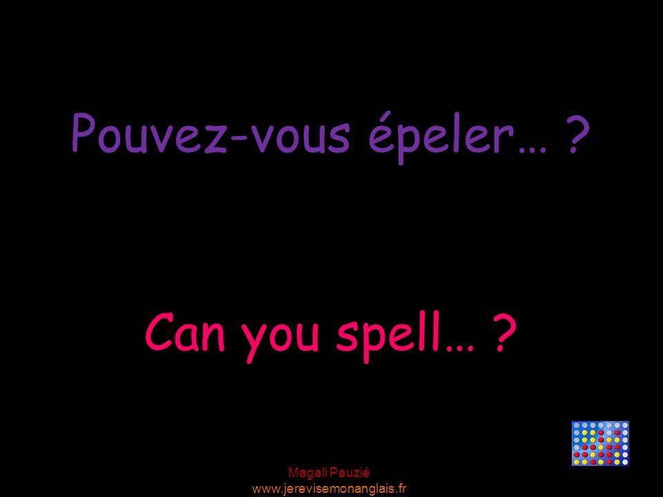 Pouvez-vous épeler… Can you spell…
