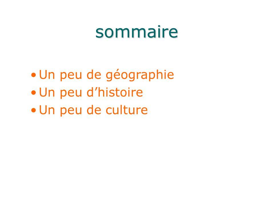 sommaire Un peu de géographie Un peu d'histoire Un peu de culture