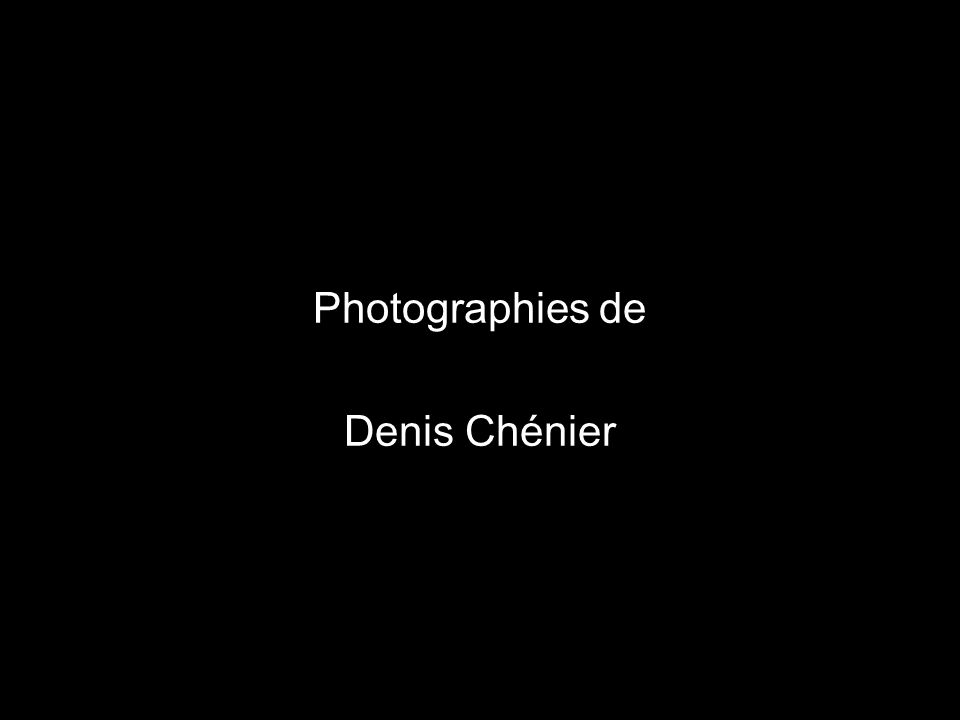 Photographies de Denis Chénier