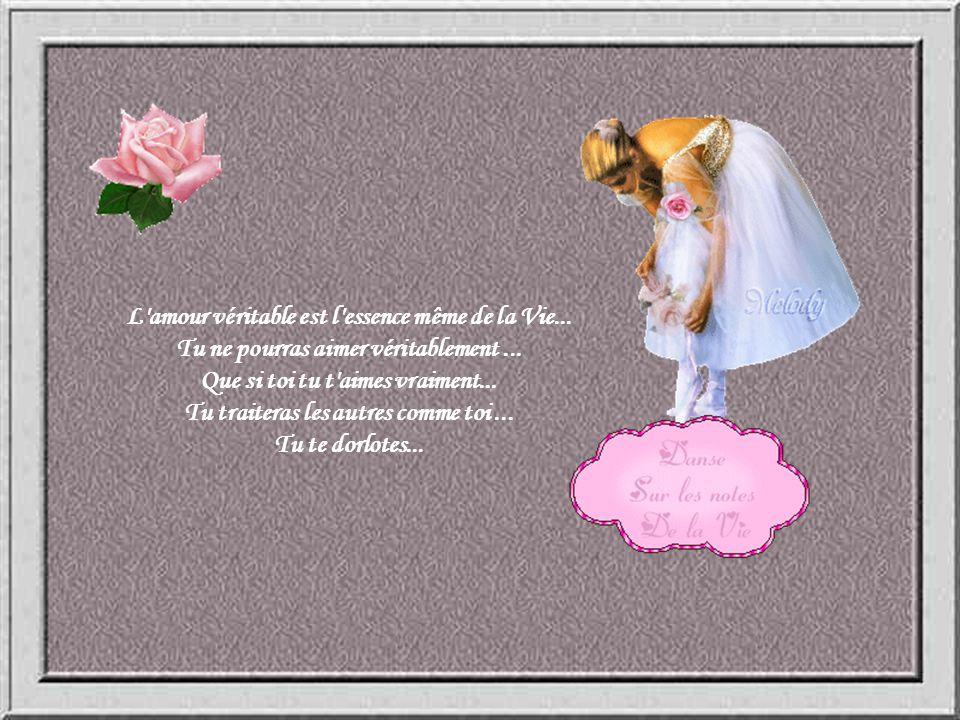 L amour véritable est l essence même de la Vie...