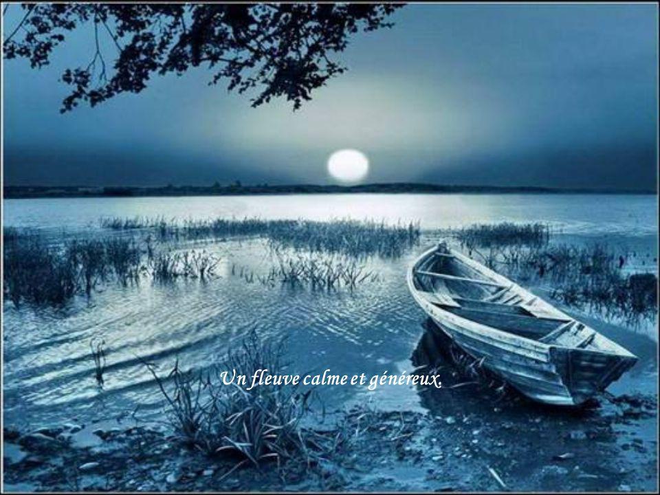 Un fleuve calme et généreux.