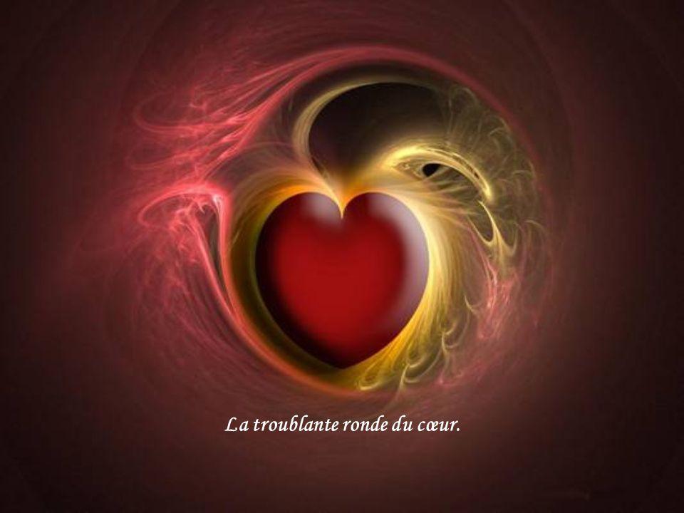 La troublante ronde du cœur.