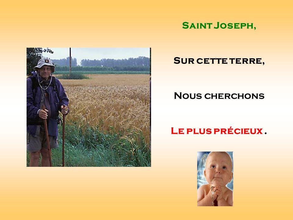 Saint Joseph, Sur cette terre, Nous cherchons Le plus précieux . . .
