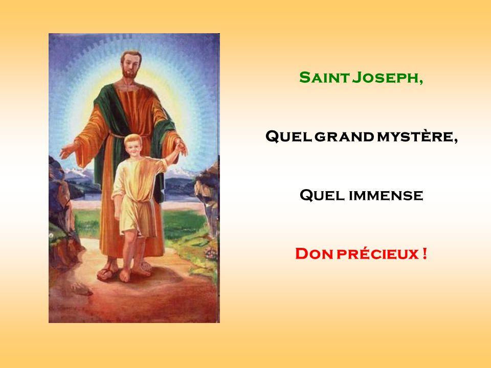 Saint Joseph, Quel grand mystère, Quel immense Don précieux ! . .