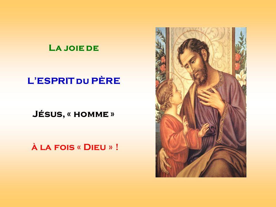 La joie de L'ESPRIT du PÈRE Jésus, « homme » à la fois « Dieu » ! . .
