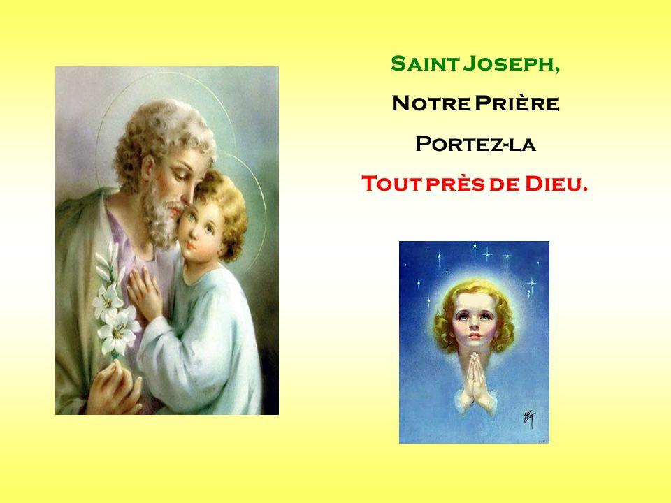 Saint Joseph, Notre Prière Portez-la Tout près de Dieu. . .