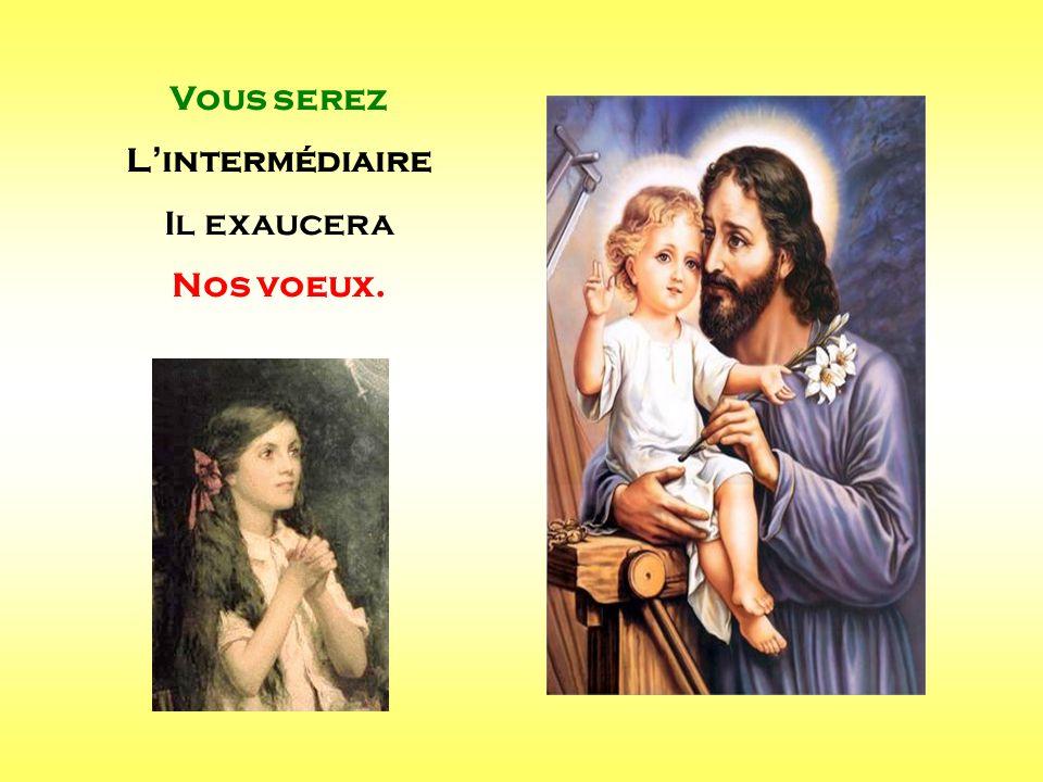Vous serez L'intermédiaire Il exaucera Nos voeux. . .