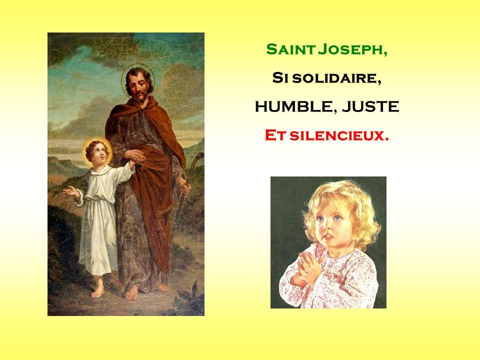 Saint Joseph, Si solidaire, HUMBLE, JUSTE Et silencieux. . .