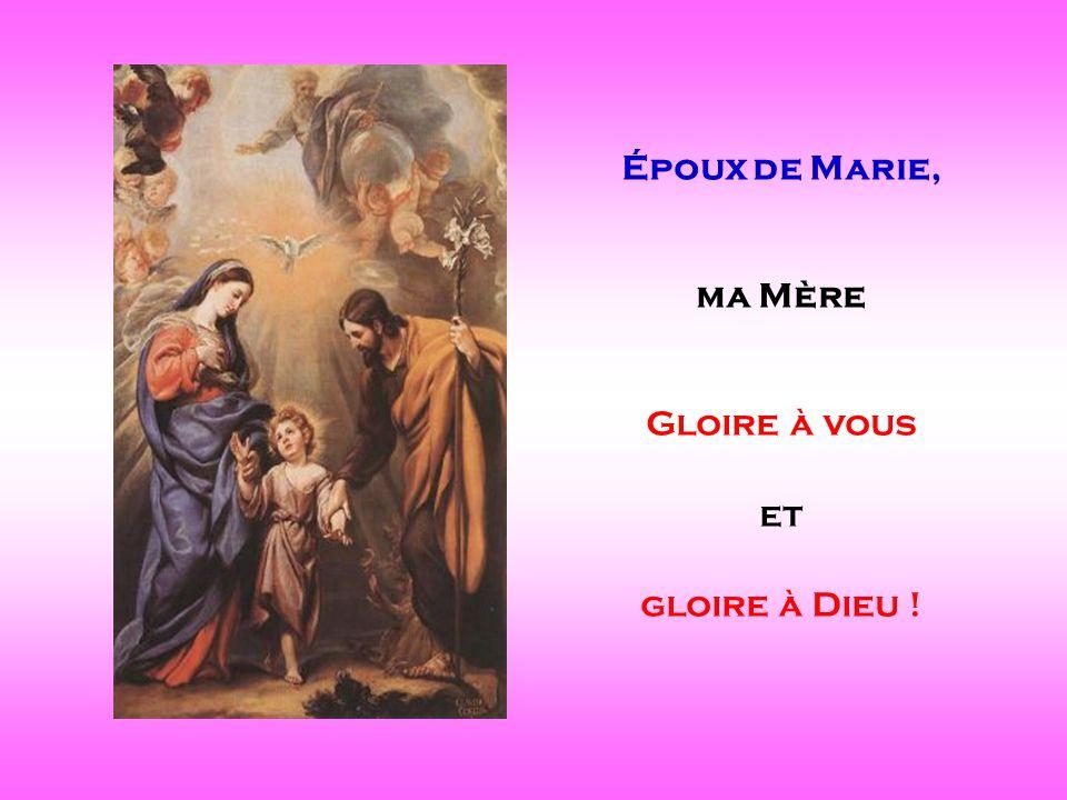 Époux de Marie, ma Mère Gloire à vous et gloire à Dieu ! . .