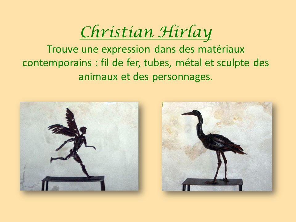 Christian Hirlay Trouve une expression dans des matériaux contemporains : fil de fer, tubes, métal et sculpte des animaux et des personnages.