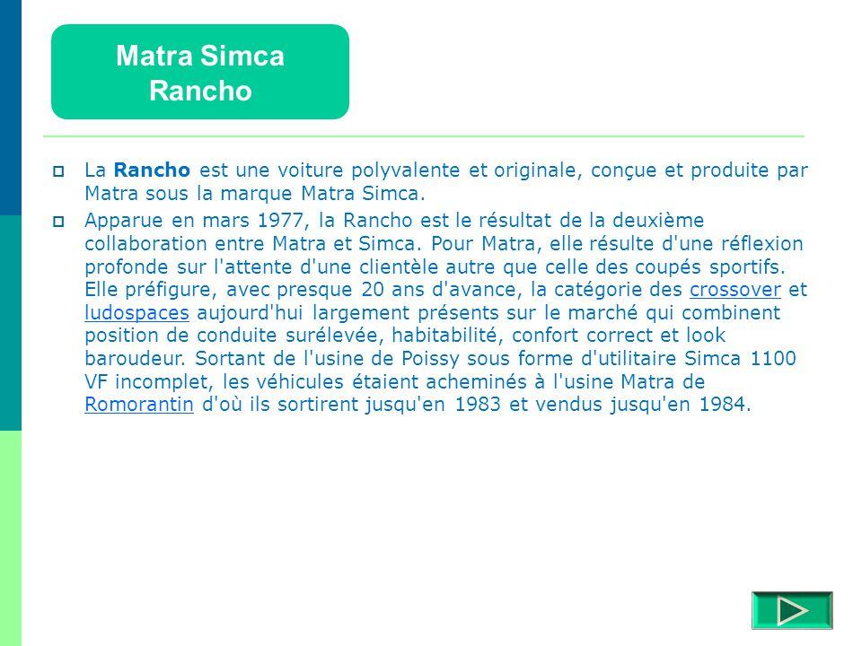 Matra Simca Rancho. La Rancho est une voiture polyvalente et originale, conçue et produite par Matra sous la marque Matra Simca.