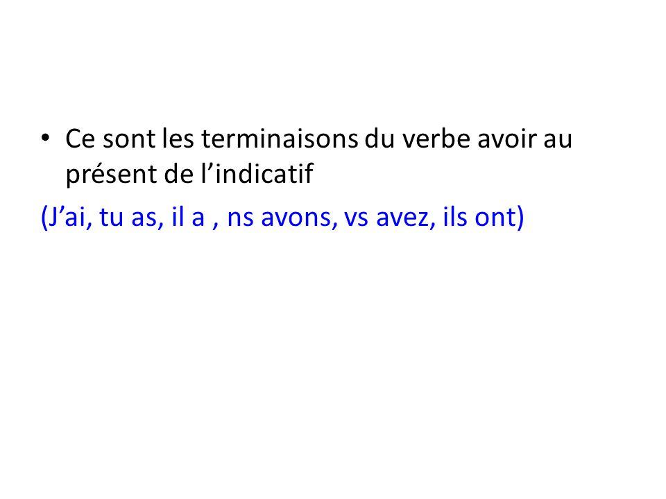 Ce sont les terminaisons du verbe avoir au présent de l'indicatif