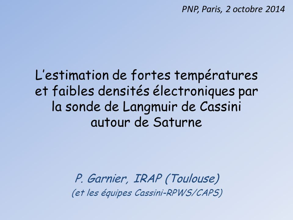 P. Garnier, IRAP (Toulouse) (et les équipes Cassini-RPWS/CAPS)