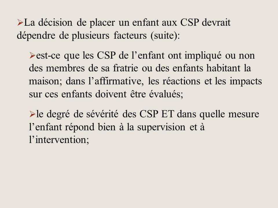 La décision de placer un enfant aux CSP devrait dépendre de plusieurs facteurs (suite):