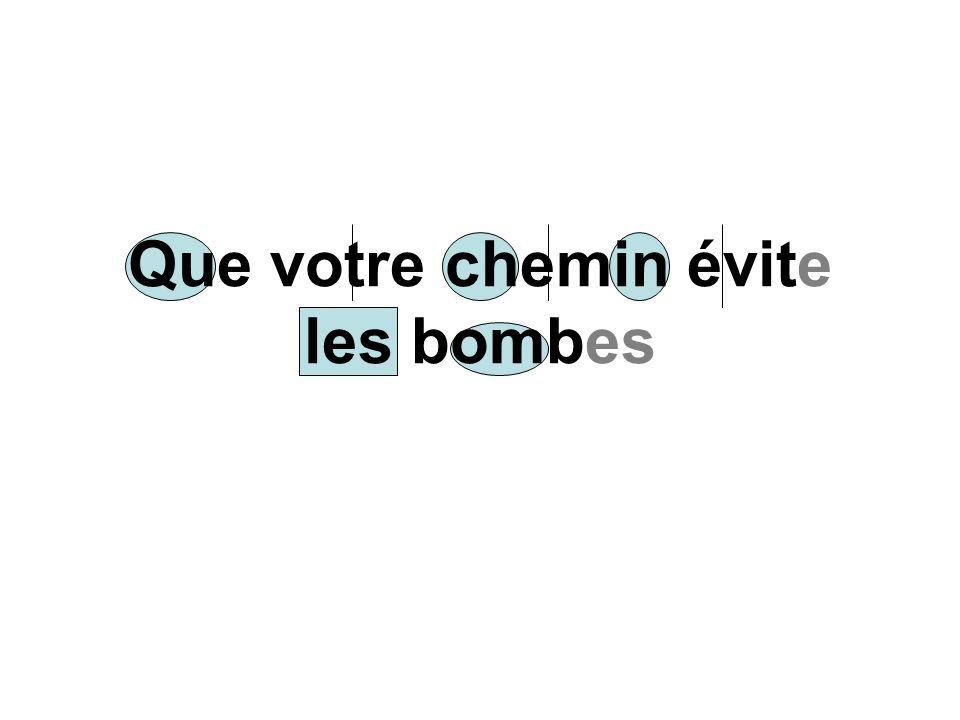 Que votre chemin évite les bombes