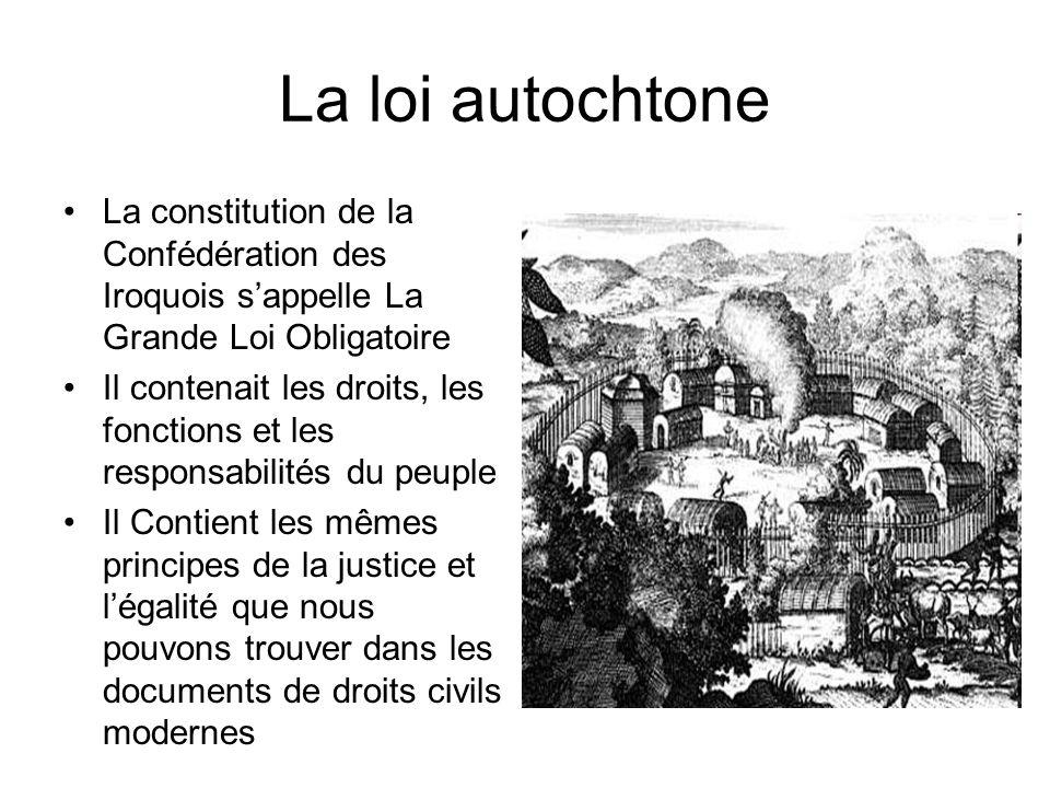 La loi autochtone La constitution de la Confédération des Iroquois s'appelle La Grande Loi Obligatoire.
