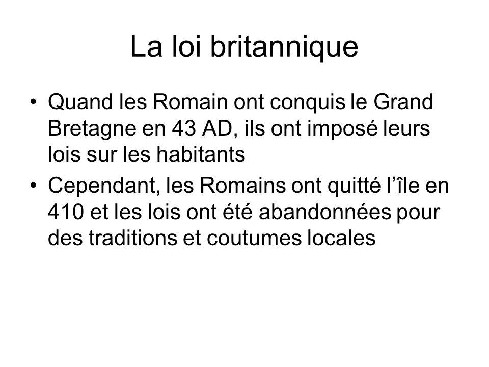 La loi britannique Quand les Romain ont conquis le Grand Bretagne en 43 AD, ils ont imposé leurs lois sur les habitants.