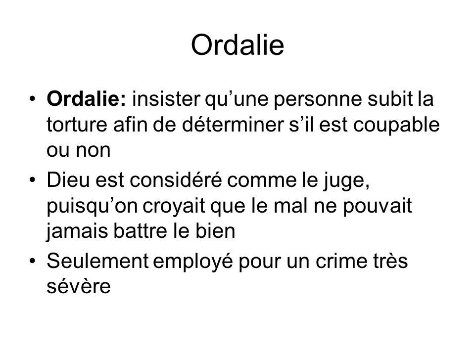 Ordalie Ordalie: insister qu'une personne subit la torture afin de déterminer s'il est coupable ou non.
