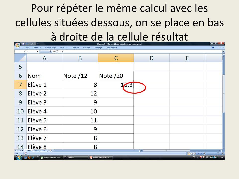 Pour répéter le même calcul avec les cellules situées dessous, on se place en bas à droite de la cellule résultat