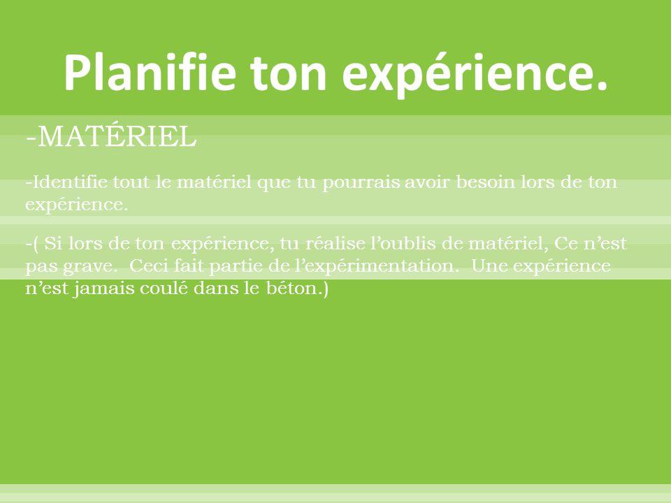 Planifie ton expérience.