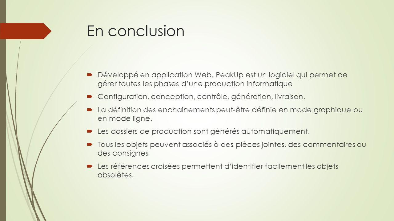 En conclusion Développé en application Web, PeakUp est un logiciel qui permet de gérer toutes les phases d'une production informatique.