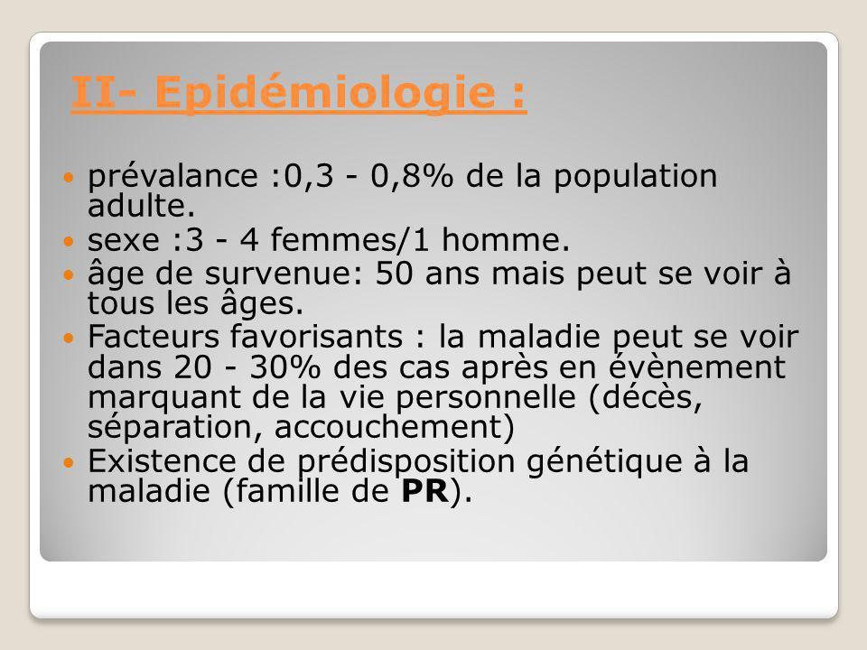 II- Epidémiologie : prévalance :0,3 - 0,8% de la population adulte.