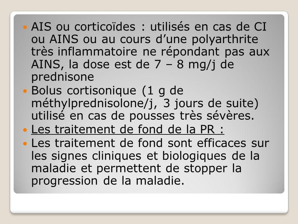 AIS ou corticoïdes : utilisés en cas de CI ou AINS ou au cours d'une polyarthrite très inflammatoire ne répondant pas aux AINS, la dose est de 7 – 8 mg/j de prednisone