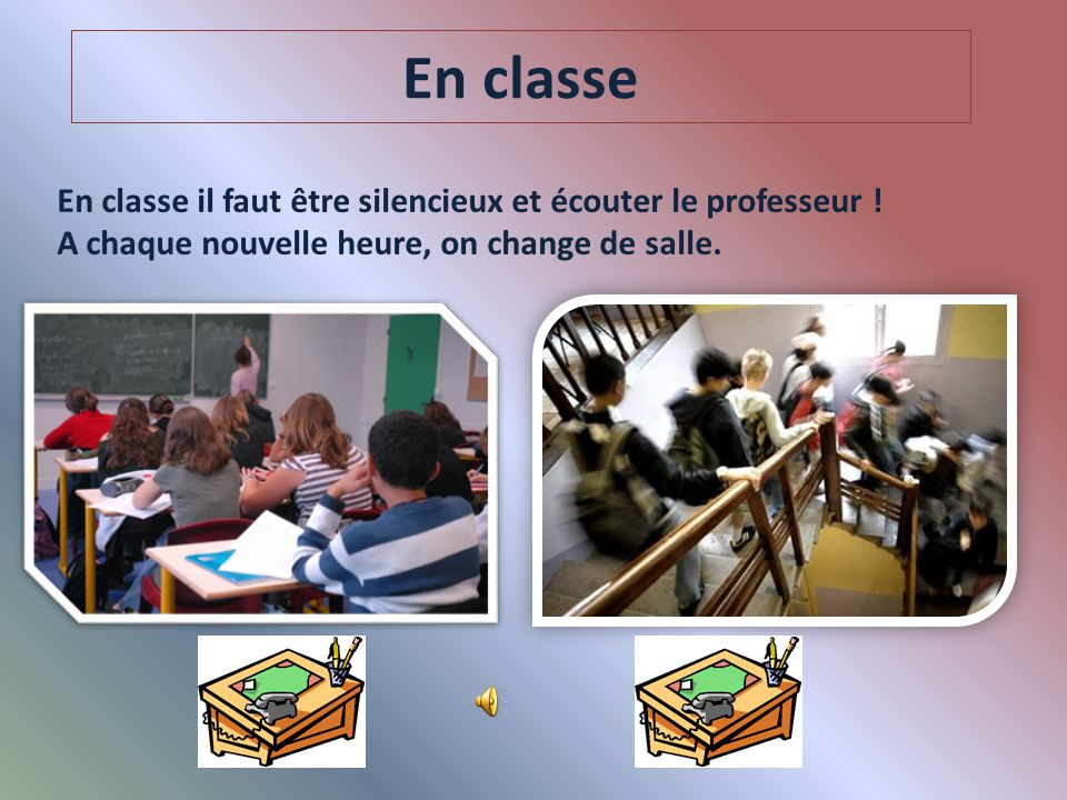 En classe En classe il faut être silencieux et écouter le professeur !