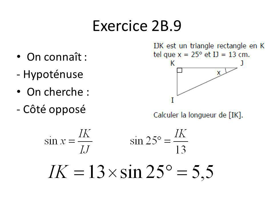Exercice 2B.9 On connaît : - Hypoténuse On cherche : - Côté opposé