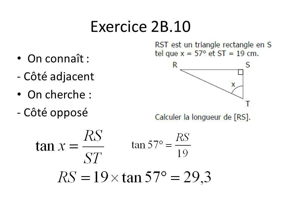 Exercice 2B.10 On connaît : - Côté adjacent On cherche : - Côté opposé