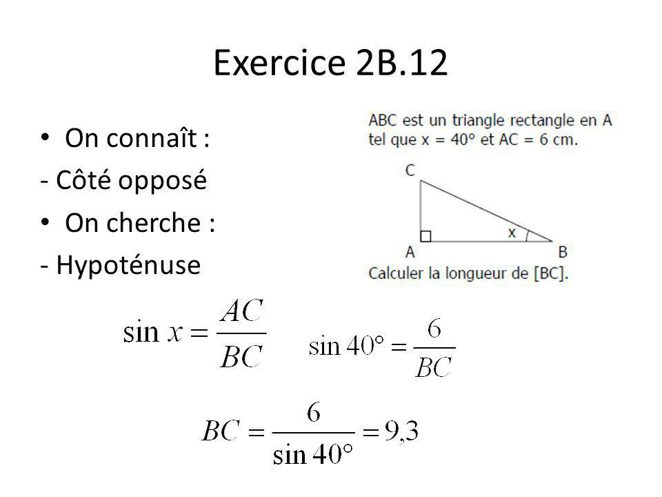 Exercice 2B.12 On connaît : - Côté opposé On cherche : - Hypoténuse