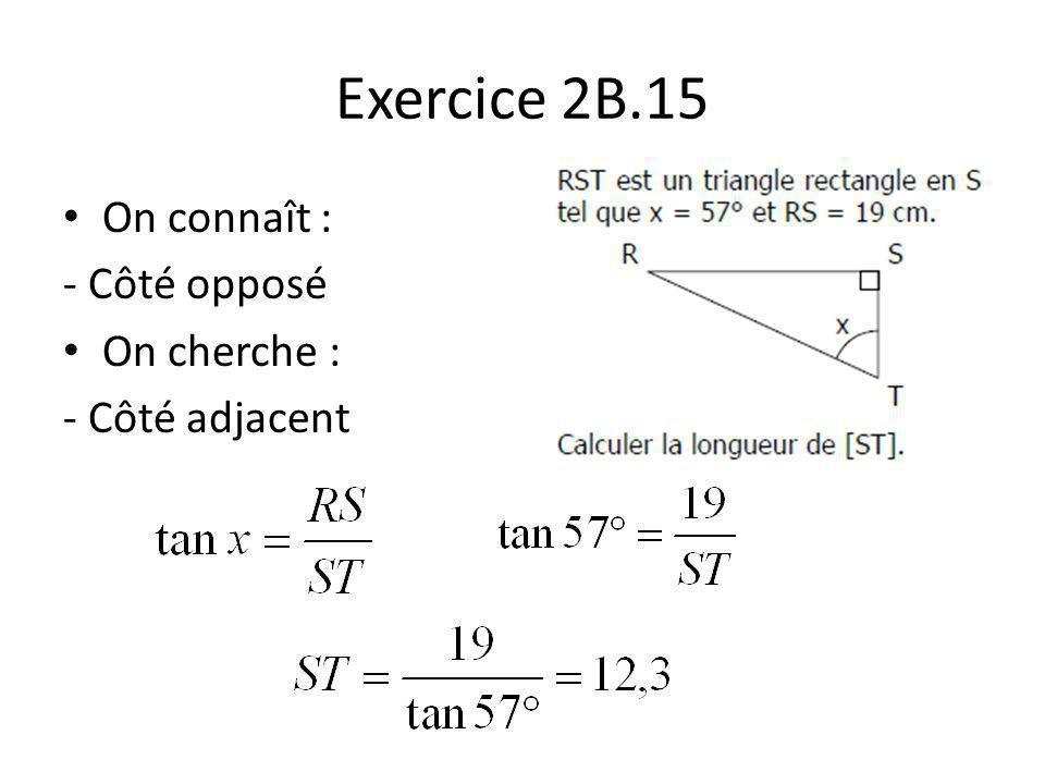 Exercice 2B.15 On connaît : - Côté opposé On cherche : - Côté adjacent