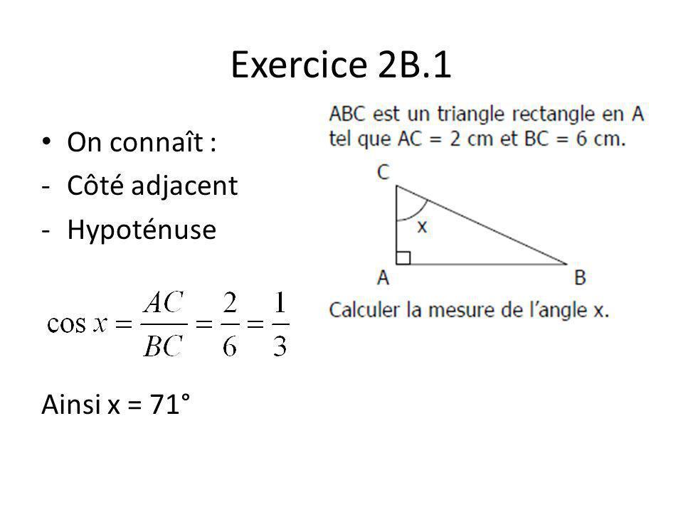 Exercice 2B.1 On connaît : Côté adjacent Hypoténuse Ainsi x = 71°