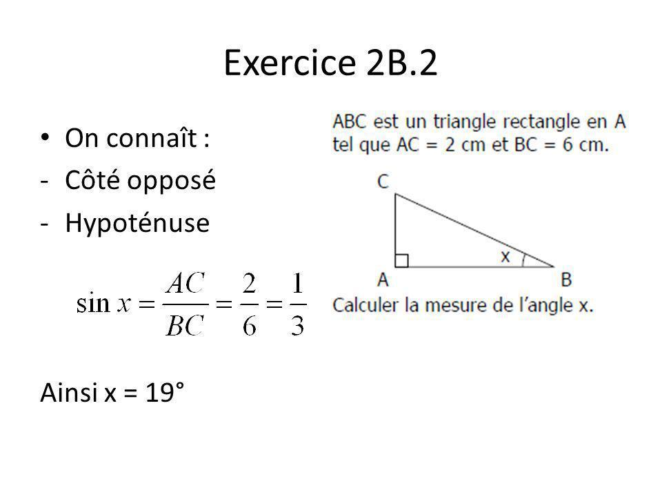 Exercice 2B.2 On connaît : Côté opposé Hypoténuse Ainsi x = 19°
