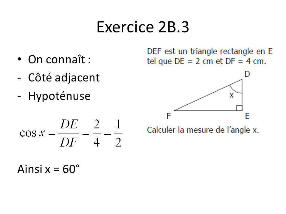Exercice 2B.3 On connaît : Côté adjacent Hypoténuse Ainsi x = 60°