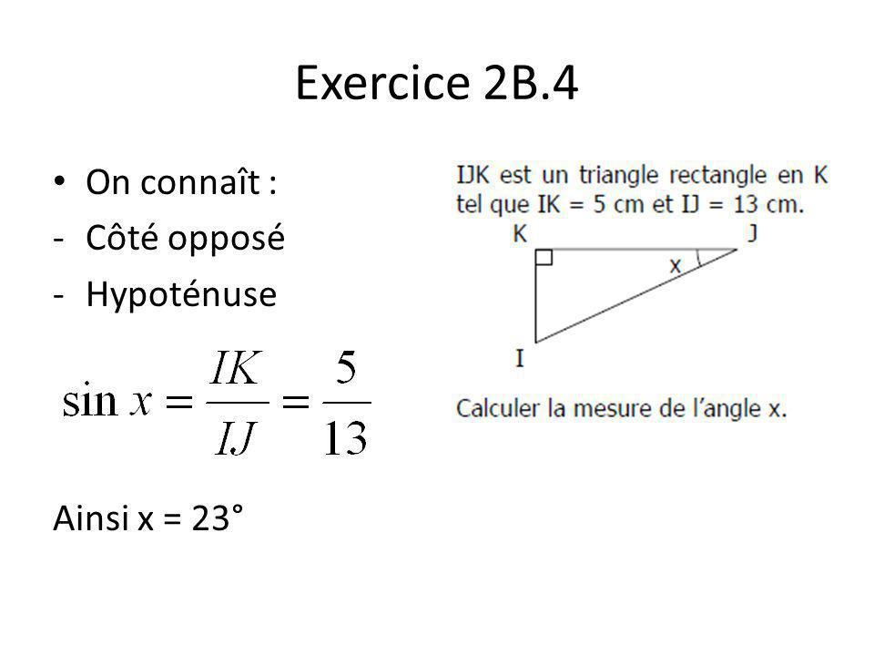 Exercice 2B.4 On connaît : Côté opposé Hypoténuse Ainsi x = 23°