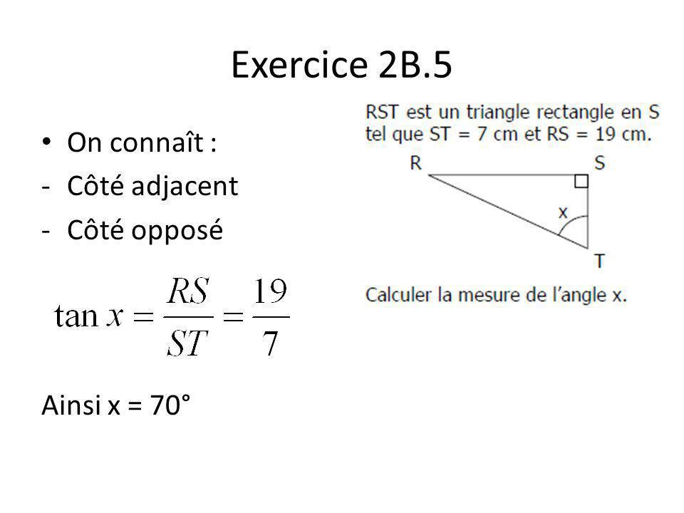 Exercice 2B.5 On connaît : Côté adjacent Côté opposé Ainsi x = 70°