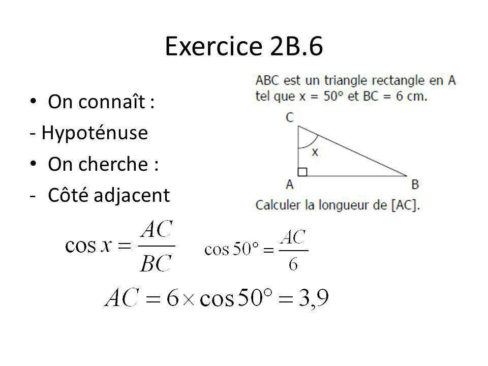 Exercice 2B.6 On connaît : - Hypoténuse On cherche : Côté adjacent