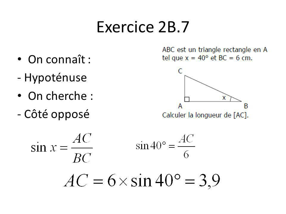 Exercice 2B.7 On connaît : - Hypoténuse On cherche : - Côté opposé